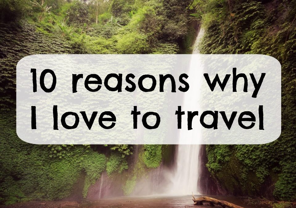 10 reasons to love to travel